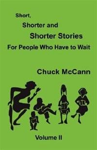 Short, Shorter and Shorter Stories, Vol. II by Chuck Mccann