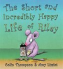 Short & Incredible Happy Life of Riley: Illus. by Amy Lissiat