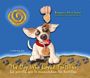 The Dog Who Loved Tortillas: La perrita que le encantaban las tortillas