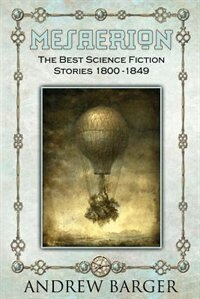 Mesaerion: The Best Science Fiction Stories 1800-1849 by Edgar Allan Poe