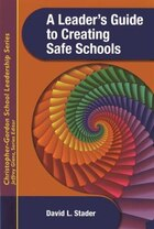A Leader's Guide To Creating Safe Schools