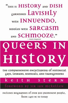 Livre Queers in History: The Comprehensive Encyclopedia of Historical Gays, Lesbians and Bisexuals de Keith Stern