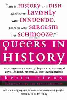 Queers in History: The Comprehensive Encyclopedia of Historical Gays, Lesbians and Bisexuals by Keith Stern