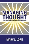Managing Thought: How Do Your Thoughts Rule Your World?
