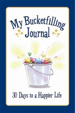 Book My Bucketfilling Journal: 30 Days To A Happier Life by Carol Mccloud