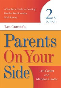 Parents On Your Side 2nd Edition: A Teacher's Guide To Creating Positive Relationships With Parents
