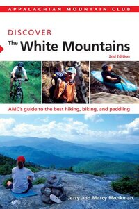 Amc Discover The White Mountains: AMC's guide to the best hiking, biking, and paddling