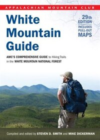 White Mountain Guide: AMC's Comprehensive Guide to Hiking Trails in the White Mountain National…