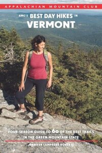 Amc's Best Day Hikes In Vermont: Four-season Guide To 60 Of The Best Trails In The Green Mountain…