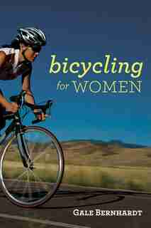 Bicycling for Women by Gale Bernhardt