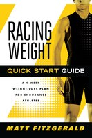 Racing Weight Quick Start Guide: A 4-week Weight-loss Plan For Endurance Athletes