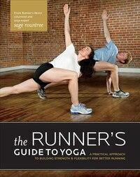 The Runner's Guide To Yoga: A Practical Approach To Building Strength And Flexibility For Better…
