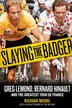 Slaying The Badger: Greg Lemond, Bernard Hinault, And The Greatest Tour De France by Richard Moore