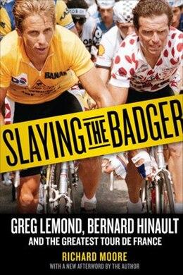 Book Slaying The Badger: Greg Lemond, Bernard Hinault, And The Greatest Tour De France by Richard Moore