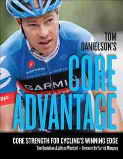 Tom Danielson's Core Advantage: Core Strength For Cycling's Winning Edge by Tom Danielson