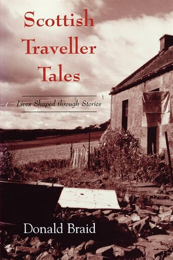 Scottish Traveller Tales: Lives Shaped Through Stories by Donald Braid