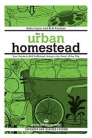 The Urban Homestead (Expanded & Revised Edition): Your Guide to Self-Sufficient Living in the Heart…