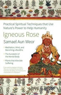 Book Igneous Rose: Practical Spiritual Techniques That Use Nature's Power to Help Humanity by Samael Aun Weor