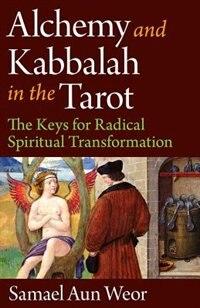 Book Alchemy and Kabbalah in the Tarot: The Keys of Radical Spiritual Transformation by Samael Aun Weor