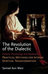 Book Revolution of the Dialectic: Esoteric Psychology and Meditation: Practical Methods for Intense… by Samael Aun Weor