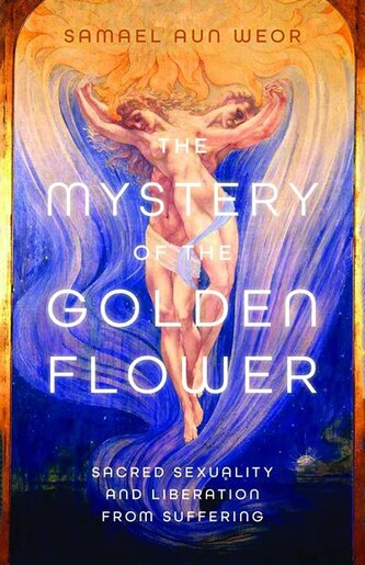 The Mystery of the Golden Blossom: The Magic of Spirituality, Sexuality, and Love: The Magic of Spirituality, Sexuality, and Love by Samuel Aun Weor