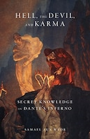 Hell, the Devil, and Karma: Secret Knowledge in Dante's Inferno
