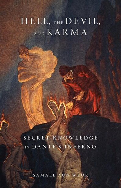 Hell, the Devil, and Karma: Secret Knowledge in Dante's Inferno by Samael Aun Weor