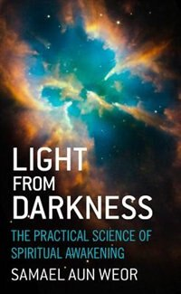 Book Light from Darkness: The Practical Science of Spiritual Awakening by Samael Aun Weor