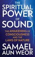 The Spiritual Power of Sound: The Awakening of Consciousness and the Laws of Nature by Samael Aun Weor
