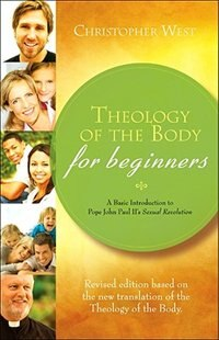 Theology of the Body for Beginners: A Basic Introduction to Pope John Paul II's Sexual Revolution…