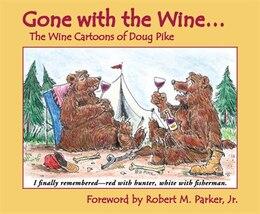 Book Gone with the Wine: The Wine Cartoons of Doug Pike by Doug Pike