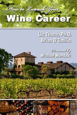 Book How to Launch Your Wine Career: Dream Jobs in America's Hottest Industry by Liz Thach