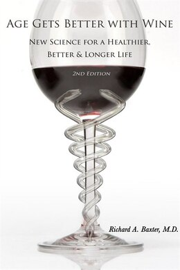 Book Age Gets Better with Wine: New Science for a Healthier, Better & Longer Life by Richard A Baxter