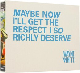 Book Wayne White: Maybe Now I'll Get the Respect I So Richly Deserve Limited Edition by Todd Oldham