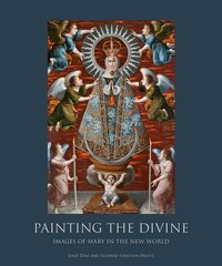 Painting the Divine: Images of Mary in the New World