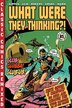What Were They Thinking?!: Vol 1, Bk. 1-4, No. 1 by Various