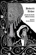 Hubert's Arthur by Frederick Rolfe