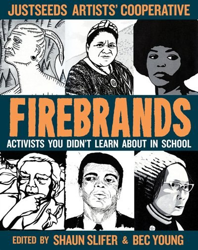 Firebrands: Portraits Of Activists You Never Learned About In School by Just Justseeds