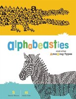 Alphabeasties and Other Amazing Types: And Other Amazing Types