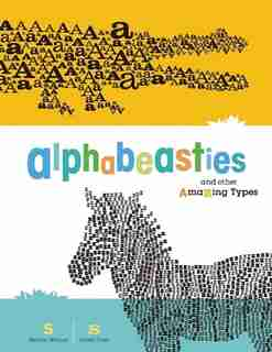 Alphabeasties and Other Amazing Types: And Other Amazing Types by Sharon Werner