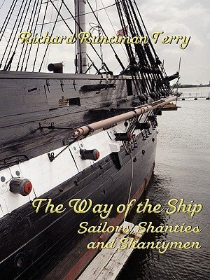 THE WAY OF THE SHIP: Sailors, Shanties and Shantymen by Richard Runciman Terry