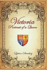VICTORIA: Portrait of a Queen by Lytton Strachey