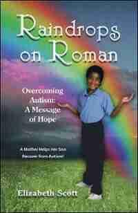 Raindrops on Roman: Overcoming Autism: A Message of Hope by Elizabeth Burton Scott