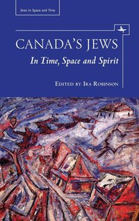 Canada's Jews: In Time, Space and Spirit: In Time, Space and Spirit