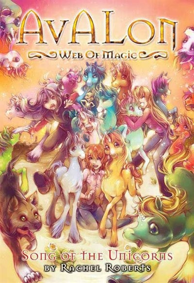 Avalon: Web of Magic Book 7: Song of the Unicorns by Rachel Roberts