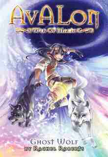 Avalon: Web of Magic Book 9: Ghost Wolf by Rachel Roberts