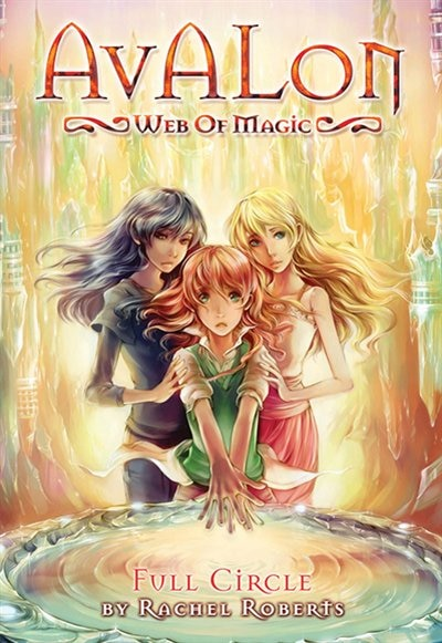 Avalon: Web Of Magic Book 12: Full Circle by Rachel Roberts