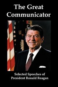 The Great Communicator: Selected Speeches Of President Ronald Reagan