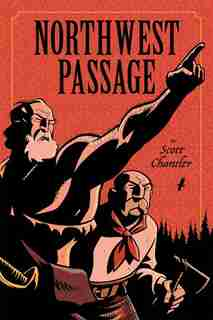 Northwest Passage: Annotated Edition by Scott Chantler