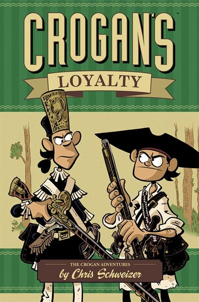 Crogan's Loyalty: Comic Book Time by Chris Schweizer